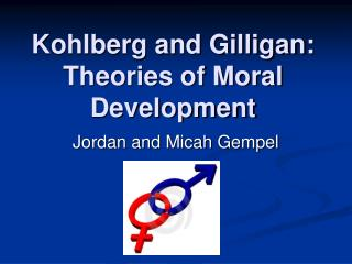 Kohlberg and Gilligan:  Theories of Moral Development