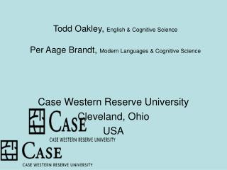 Todd Oakley, English  Cognitive Science  Per Aage Brandt, Modern Languages  Cognitive Science
