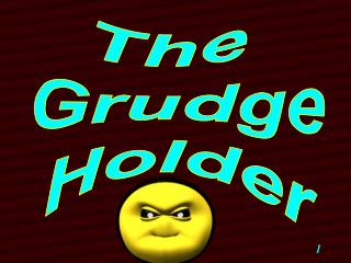 The  Grudge  Holder