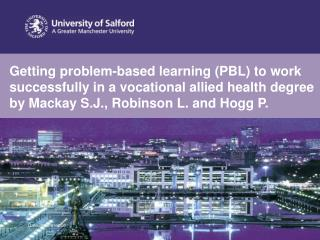 Getting problem-based learning PBL to work successfully in a vocational allied health degree by Mackay S.J., Robinson L.