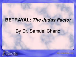 BETRAYAL: The Judas Factor  By Dr. Samuel Chand