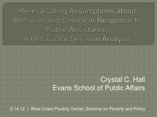 Re-evaluating Assumptions about Behavior and Choice in Response to Public Assistance:  A Behavioral Decision Analysis