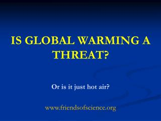 IS GLOBAL WARMING A THREAT