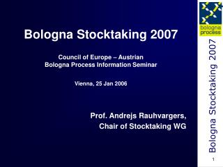 Bologna Stocktaking 2007   Council of Europe   Austrian  Bologna Process Information Seminar  Vienna, 25 Jan 2006