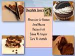 Chocolate Lovers  Afnan Abo-Al-Hassan Amal Wazna Razan Al-Ali Salwa Al-Hmyani Sara Al-khattabi
