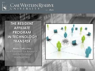 THE RESIDENT AFFILIATE PROGRAM  IN TECHNOLOGY TRANSFER   Mark Coticchia Vice President for Research and Technology Manag