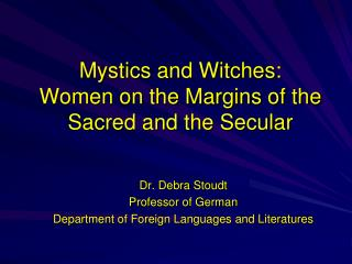 Mystics and Witches:    Women on the Margins of the Sacred and the Secular