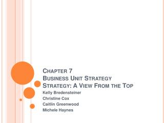 Chapter 7 Business Unit Strategy  Strategy: A View From the Top