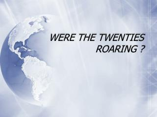 WERE THE TWENTIES ROARING