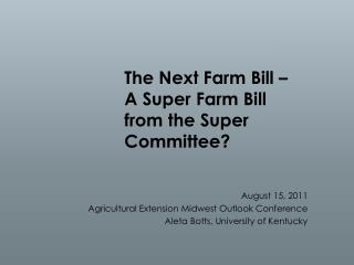 The Next Farm Bill    A Super Farm Bill from the Super Committee
