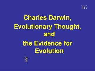 16 Charles Darwin, Evolutionary Thought, and the Evidence for Evolution