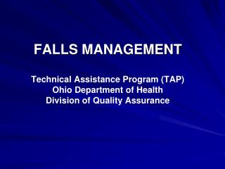 FALLS MANAGEMENT   Technical Assistance Program TAP Ohio Department of Health Division of Quality Assurance