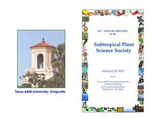 66th  ANNUAL MEETING of the        Subtropical Plant Science Society      February 29, 2012  at the  Texas AM University