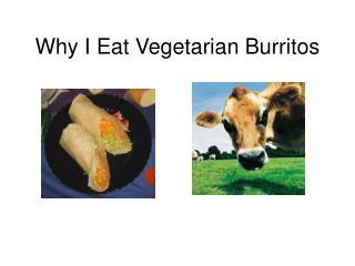 Why I Eat Vegetarian Burritos