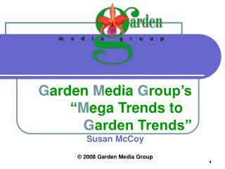 Garden Media Group s   Mega Trends to   Garden Trends  Susan McCoy