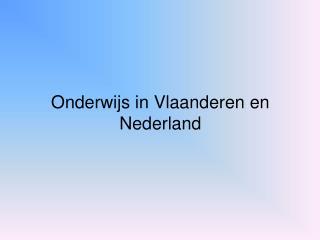 Onderwijs in Vlaanderen en Nederland