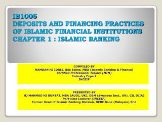 IB1005 DEPOSITS AND FINANCING PRACTICES OF ISLAMIC FINANCIAL INSTITUTIONS CHAPTER 1 : ISLAMIC BANKING