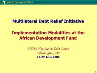 Multilateral Debt Relief Initiative   Implementation Modalities at the  African Development Fund  MDBs Meeting on Debt I