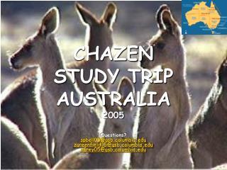 CHAZEN  STUDY TRIP  AUSTRALIA 2005    Questions spbell05gsb.columbia zgreenfield05gsb.columbia afrey05gsb.columbia