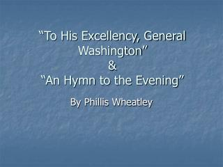 To His Excellency, General Washington    An Hymn to the Evening