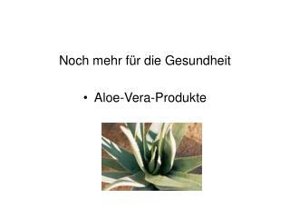 Noch mehr f r die Gesundheit  Aloe-Vera-Produkte