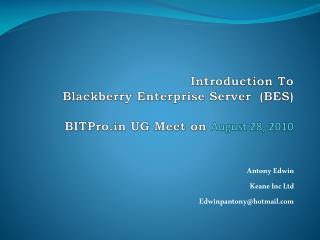 Introduction To Blackberry Enterprise Server  BES  BITPro UG Meet on August 28, 2010