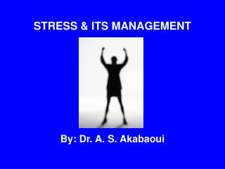 STRESS  ITS MANAGEMENT