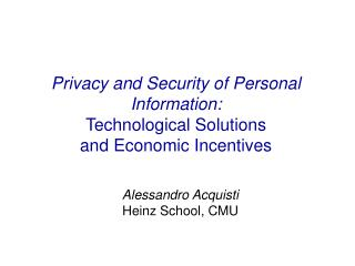 Privacy and Security of Personal Information:  Technological Solutions  and Economic Incentives