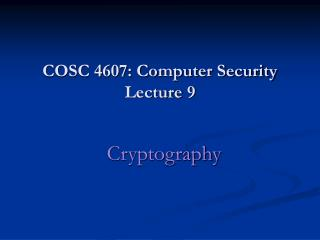 COSC 4607: Computer Security  Lecture 9