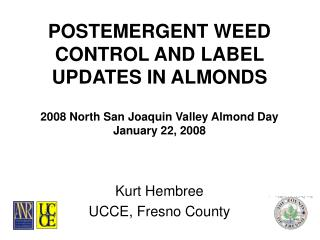 POSTEMERGENT WEED CONTROL AND LABEL UPDATES IN ALMONDS   2008 North San Joaquin Valley Almond Day January 22, 2008