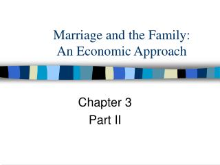Marriage and the Family:  An Economic Approach