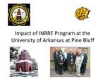 Impact of INBRE Program at the University of Arkansas at Pine Bluff