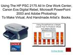 Using The HP PSC 2175 All In One Work Center, Canon Eos Digital Rebel, Microsoft PowerPoint 2003 and Adobe Photoshop To
