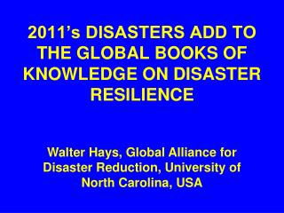 2011 s DISASTERS ADD TO THE GLOBAL BOOKS OF KNOWLEDGE ON DISASTER RESILIENCE
