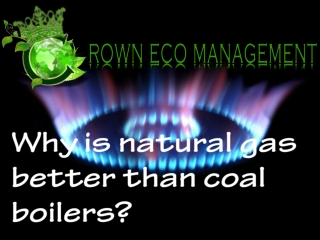 Why is natural gas better than coal boilers?