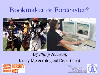 Bookmaker or Forecaster