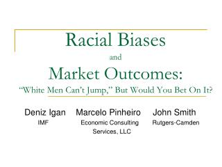Racial Biases  and  Market Outcomes:  White Men Can t Jump,  But Would You Bet On It