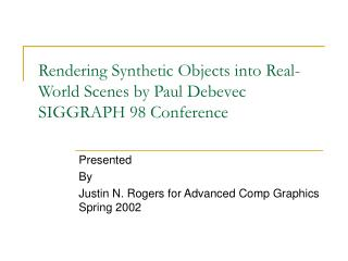 Rendering Synthetic Objects into Real-World Scenes by Paul Debevec SIGGRAPH 98 Conference