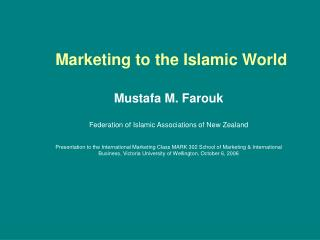 Marketing to the Islamic World  Mustafa M. Farouk  Federation of Islamic Associations of New Zealand  Presentation to th