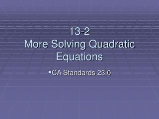 13-2 More Solving Quadratic Equations