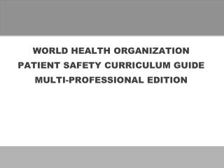 WORLD HEALTH ORGANIZATION PATIENT SAFETY CURRICULUM GUIDE MULTI-PROFESSIONAL EDITION