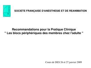 SOCIETE FRAN AISE DANESTHESIE ET DE REANIMATION      Recommandations pour la Pratique Clinique  Les blocs p riph riques