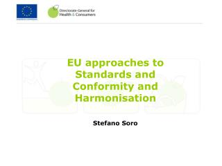 EU approaches to Standards and Conformity and Harmonisation  Stefano Soro