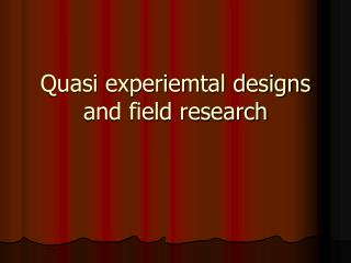 Quasi experiemtal designs and field research
