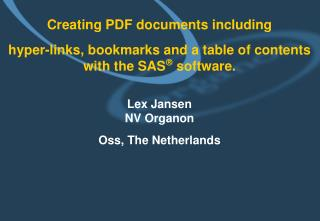 Creating PDF documents including  hyper-links, bookmarks and a table of contents with the SAS software.  Lex Jansen NV O