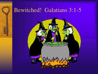 Bewitched  Galatians 3:1-5