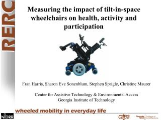 Fran Harris, Sharon Eve Sonenblum, Stephen Sprigle, Christine Maurer  Center for Assistive Technology  Environmental Acc