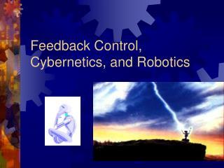 Feedback Control, Cybernetics, and Robotics