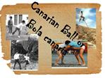 Canarian Ball or Bola canaria
