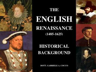 THE ENGLISH RENAISSANCE 1485-1625  HISTORICAL  BACKGROUND   DOTT. GABRIELE A. COCCO